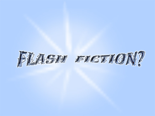 Flash Fiction?