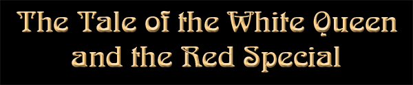 Link to The Tale of the White Queen and the Red Special