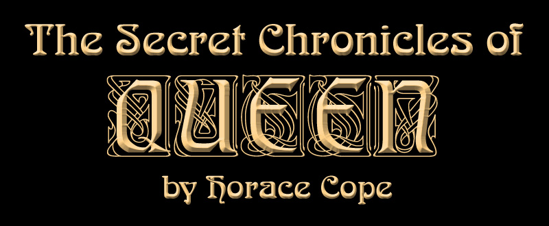 The Secret Chronicles of Queen by Horace Cope